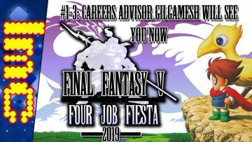 #1-3: CAREERS ADVISOR GILGAMESH WILL SEE YOU NOW… | Final Fantasy V: Four Job Fiesta