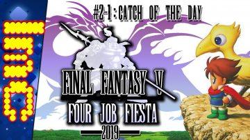 #2-1: CATCH OF THE DAY | Final Fantasy V: Four Job Fiesta