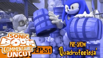 "Sonic Boom Commentaries Uncut: Ep 51 Pre-Show – ""Quadrofeelsia"""