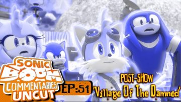 "Sonic Boom Commentaries Uncut: Ep 51 Post-Show – ""Village Of The Damned"""