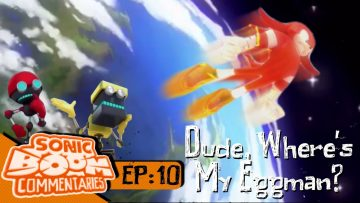 "Sonic Boom Commentaries – Ep 10: ""Dude, Where's My Eggman"""