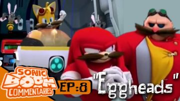 "Sonic Boom Commentaries – Ep 8: ""Eggheads"""