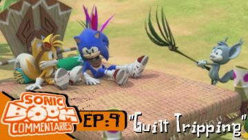 "Sonic Boom Commentaries – Ep 9: ""Guilt Tripping"""