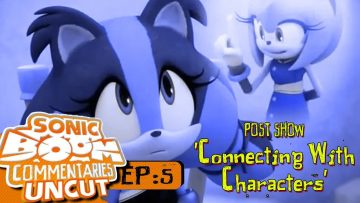 """Sonic Boom Commentaries Uncut: Ep 5 Post-Show – """"Connecting With Characters"""""""