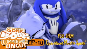 "Sonic Boom Commentaries Uncut: Ep 10 Post-Show – ""Operation: Mostly Speak"""