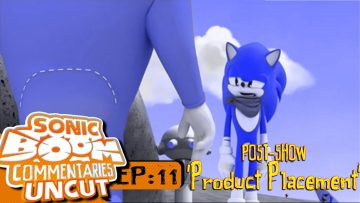 "Sonic Boom Commentaries Uncut: Ep 11 Post-Show – ""Product Placement"""