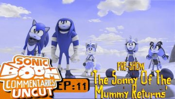 """Sonic Boom Commentaries Uncut: Ep 11 Pre-Show – """"The Sonny Of The Mummy Returns"""""""