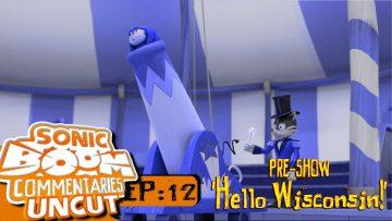 "Sonic Boom Commentaries Uncut: Ep 12 Pre-Show – ""Hello Wisconsin!"""