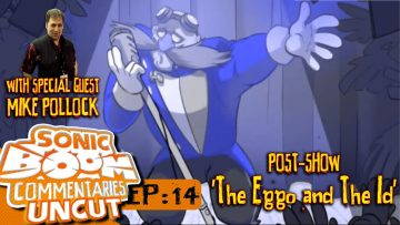 "Sonic Boom Commentaries Uncut: Ep 14 Post-Show – ""The Eggo & The Id"""