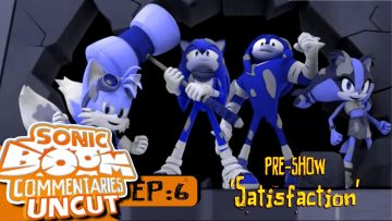 "Sonic Boom Commentaries Uncut: Ep 6 Pre-Show – ""Satisfaction"""