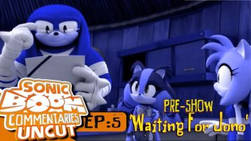 """Sonic Boom Commentaries Uncut: Ep 5 Pre-Show – """"Waiting For Jono"""""""