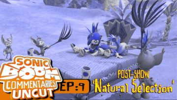"""Sonic Boom Commentaries Uncut: Ep 9 Post-Show – """"Natural Selection"""""""