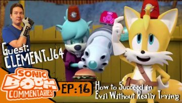 "Sonic Boom Commentaries – Ep 16: ""How To Succeed In Evil Without Really Trying"""
