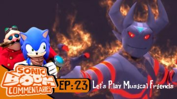 """Sonic Boom Commentaries – Ep 23: """"Let's Play Musical Friends"""""""