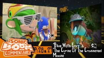 "Sonic Boom Commentaries – Ep 28 & 29: ""Blue With Envy"" & ""The Curse of the Crosseyed Moose"""