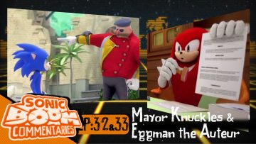"Sonic Boom Commentaries – Ep 32 & 33: ""Mayor Knuckles"" & ""Eggman the Auteur"""