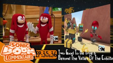 "Sonic Boom Commentaries – Ep 35 & 36: ""Two Good To Be True"" / ""Beyond The Valley Of The Cubots"""