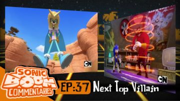 "Sonic Boom Commentaries – Ep 37: ""Next Top Villain"""