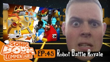 "Sonic Boom Commentaries – Ep 45: ""Robot Battle Royale"""