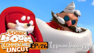 Sonic Boom Commentaries: Episode 26 Eggman Unplugged