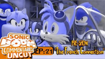 "Sonic Boom Commentaries Uncut: Ep 21 Pre-Show – ""The French Connection"""