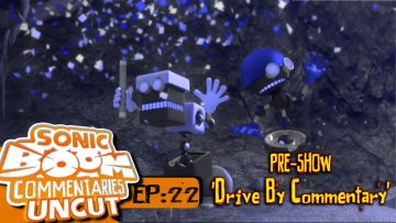 """Sonic Boom Commentaries Uncut: Ep 22 Pre-Show – """"Drive By Commentary"""""""