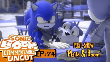 "Sonic Boom Commentaries Uncut: Ep 24 Post-Show – ""Mills & Boom"""