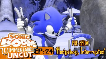 """Sonic Boom Commentaries Uncut: Ep 24 Pre-Show – """"Hedgehog, Interrupted"""""""