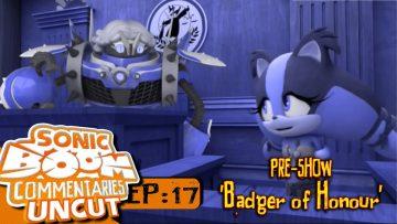 "Sonic Boom Commentaries Uncut: Ep 17 Pre-Show – ""Badger Of Honour"""