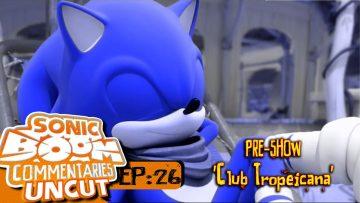 "Sonic Boom Commentaries Uncut: Ep 26 Pre-Show – ""Club Tropeicana"""