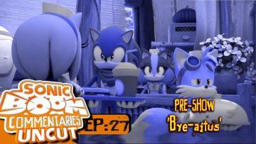 "Sonic Boom Commentaries Uncut: Ep 27 Pre-Show – ""Bye-aitus"""