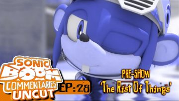 "Sonic Boom Commentaries Uncut: Ep 28 Pre-Show – ""The Rist Of Things"""