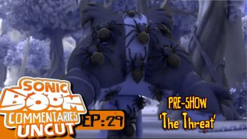 "Sonic Boom Commentaries Uncut: Ep 29 Pre-Show – ""The Threat"""