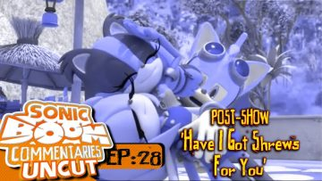 "Sonic Boom Commentaries Uncut: Ep 28 Post-Show – ""Have I Got Shrews For You"""