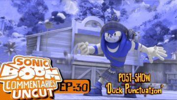 "Sonic Boom Commentaries Uncut: Ep 30 Post-Show – ""Duck Punctuation"""