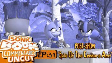 "Sonic Boom Commentaries Uncut: Ep 31 Post-Show – ""Sale Of The Censure Amy"""