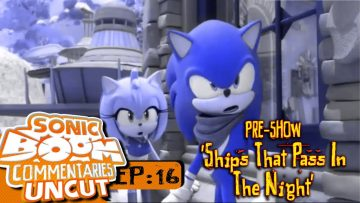 "Sonic Boom Commentaries Uncut: Ep 16 Pre-Show – ""Ships That Pass In The Night"""