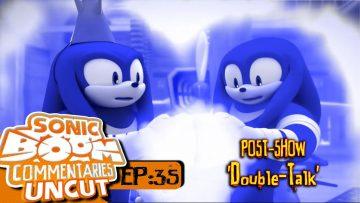 "Sonic Boom Commentaries Uncut: Ep 35 Post-Show – ""Double-Talk"""