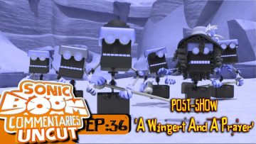 "Sonic Boom Commentaries Uncut: Ep 36 Post-Show – ""A Wingert & A Prayer"""