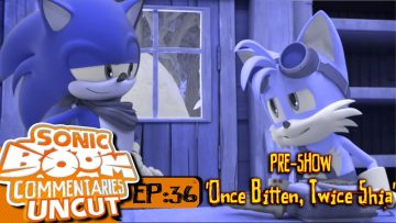 "Sonic Boom Commentaries Uncut: Ep 36 Pre-Show – ""Once Bitten, Twice Shia"""