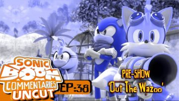 "Sonic Boom Commentaries Uncut: Ep 38 Pre-Show – ""Out The Wazoo"""