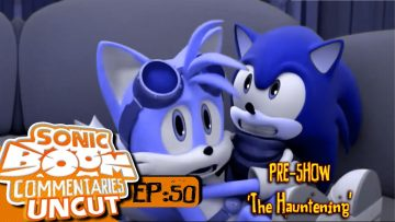 "Sonic Boom Commentaries Uncut: Ep 50 Pre-Show – ""The Hauntening"""