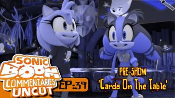 """Sonic Boom Commentaries Uncut: Ep 39 Pre-Show – """"Cards On The Table"""""""