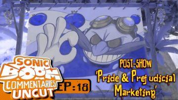 "Sonic Boom Commentaries Uncut: Ep 18 Post-Show – ""Pride & Prejudicial Marketing"""