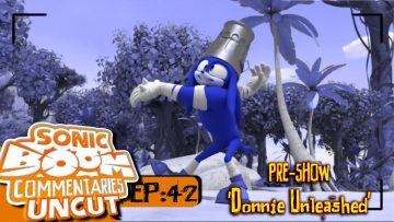 "Sonic Boom Commentaries Uncut: Ep 42 Pre-Show – ""Donnie Unleashed"""