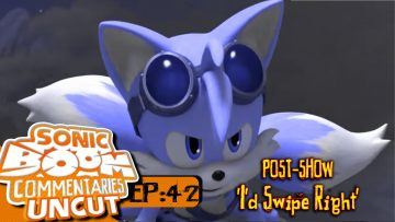"""Sonic Boom Commentaries Uncut: Ep 42 Post-Show – """"I'd Swipe Right"""""""