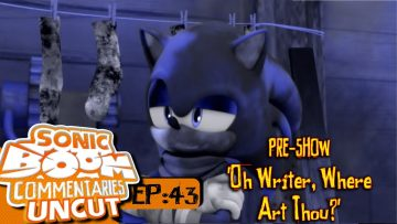 """Sonic Boom Commentaries Uncut: Ep 43 Pre-Show – """"Oh Writer Where Art Thou?"""""""
