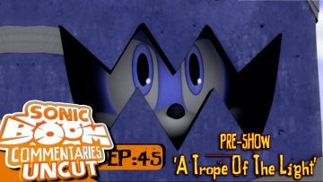 """Sonic Boom Commentaries Uncut: Ep 45 Pre-Show – """"A Trope Of The Light"""""""