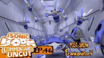 "Sonic Boom Commentaries Uncut: Ep 46 Post-Show – ""Frankenstory"""