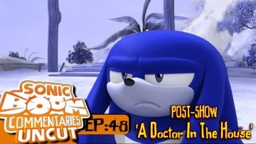 "Sonic Boom Commentaries Uncut: Ep 48 Post-Show – ""A Doctor In The House"""